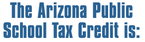 The Arizona Public School Tax Credit is: